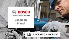 BOSCH - Jusqu'au 1er mai - LIVRAISON RAPIDE